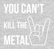 You can't kill the metal. Kids Clothes