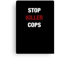 STOP KILLER COPS (I CAN'T BREATHE)  Canvas Print