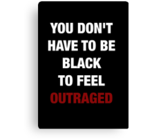 YOU DON'T HAVE TO BE BLACK (I CAN'T BREATHE) Canvas Print