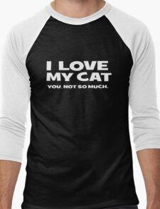 I LOVE MY CAT. you, not so much Men's Baseball ¾ T-Shirt