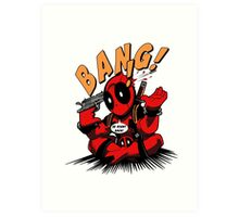 BANG! DEADPOOL! Art Print