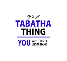 It's a TABATHA thing, you wouldn't understand !! by allnames
