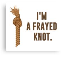 I'm a Frayed Knot Canvas Print