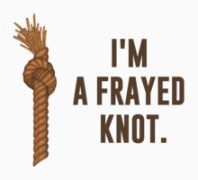 I'm a Frayed Knot by TheShirtYurt
