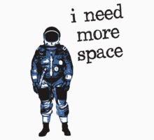I Need More Space Astronaut by TheShirtYurt