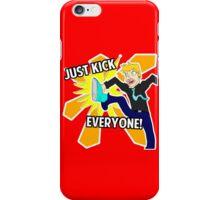 Just Kick Everyone! iPhone Case/Skin