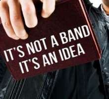 It's not a band, It's an idea. Sticker