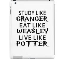 Study Like Granger, Eat Like Weasley, Live Like Potter iPad Case/Skin