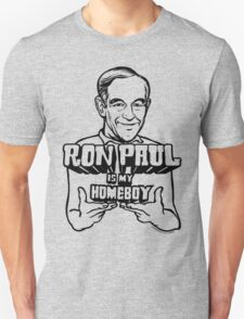 Ron Paul Is My Homeboy Unisex T-Shirt