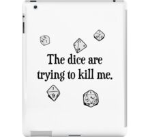 The Dice are Trying to Kill Me iPad Case/Skin