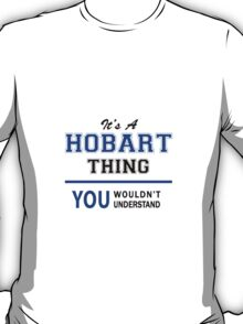 It's a HOBART thing, you wouldn't understand !! T-Shirt