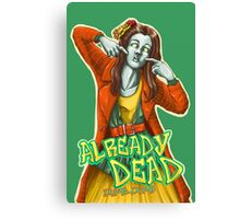 Already Dead, dumb-dumb! Canvas Print