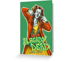 Already Dead, dumb-dumb! Greeting Card