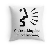 You're talking, but I'm not listening... Throw Pillow