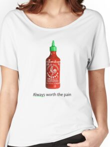 Sriracha - Always worth the pain Women's Relaxed Fit T-Shirt