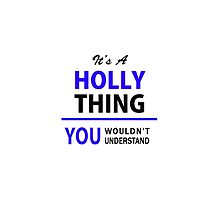 It's a HOLLY thing, you wouldn't understand !! by thenamer