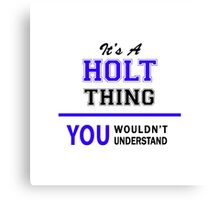 It's a HOLT thing, you wouldn't understand !! Canvas Print