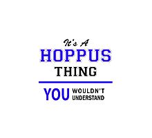 It's a HOPPUS thing, you wouldn't understand !! by thenamer