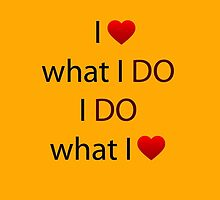 I Love what I DO, I DO what I Love by quotesutra