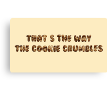 That's The way The Cookie Crumbles Canvas Print
