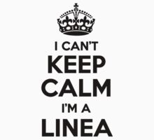 I cant keep calm Im a LINEA by icant