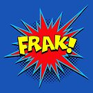 Funny Comic Word Starburst FRAK by Tee Brain Creative