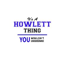 It's a HOWLETT thing, you wouldn't understand !! by thenamer