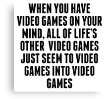 Video Games On Your Mind Canvas Print