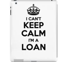 I cant keep calm Im a LOAN iPad Case/Skin