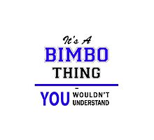 It's a BIMBO thing, you wouldn't understand !! by yourname