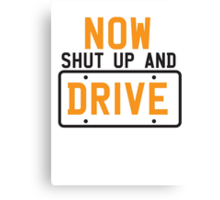 NOW SHUT UP AND DRIVE with license plate warning Canvas Print