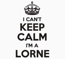 I cant keep calm Im a LORNE by icant