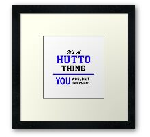 It's a HUTTO thing, you wouldn't understand !! Framed Print