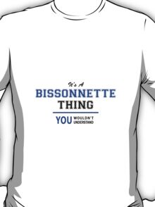 It's a BISSONNETTE thing, you wouldn't understand !! T-Shirt
