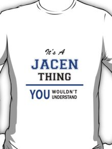 It's a JACEN thing, you wouldn't understand !! T-Shirt