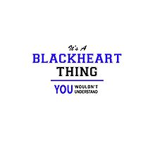 It's a BLACKHEART thing, you wouldn't understand !! by yourname