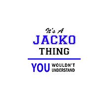 It's a JACKO thing, you wouldn't understand !! by thenamer
