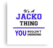 It's a JACKO thing, you wouldn't understand !! Canvas Print