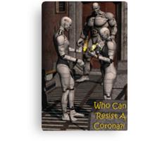 Who Can Resist A Corona?! Canvas Print