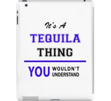 It's a TEQUILA thing, you wouldn't understand !! iPad Case/Skin