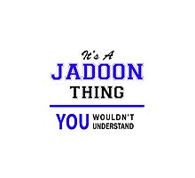 It's a JADOON thing, you wouldn't understand !! by thenamer