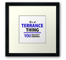 It's a TERRANCE thing, you wouldn't understand !! Framed Print