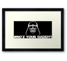 Who's Your Daddy? Framed Print