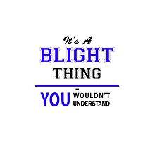 It's a BLIGHT thing, you wouldn't understand !! by yourname