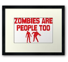 Zombies Are People Too Framed Print