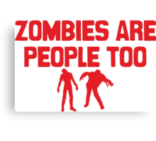 Zombies Are People Too Canvas Print