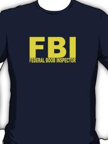 FBI - Federal Boob Inspector T-Shirt