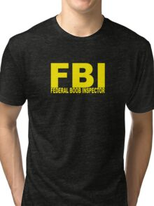 FBI - Federal Boob Inspector Tri-blend T-Shirt
