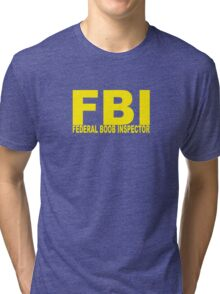 FBI - Federal Boob Inspector Tri-blend T-Shirt