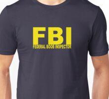 FBI - Federal Boob Inspector Unisex T-Shirt